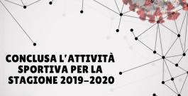 THE END: Conclusa l'attività sportiva per la stagione 2019/2020